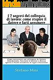 I 7 segreti del colloquio di lavoro: come stupire il datore e farti assumere: Come sostenere un colloquio di lavoro fenomenale, lasciare il datore a bocca aperta e farti assumere in ogni situazione