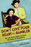 Don't Give Your Heart to a Rambler: My Life with Jimmy Martin, the King of Bluegrass (Music in American Life)
