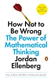 How Not To Be Wrong. The Power Of Mathematical Thinking