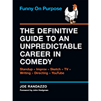 Funny on Purpose: The Definitive Guide to an Unpredictable Career in Comedy: Standup + Improv + Sketch + TV + Writing + Directing + YouTube