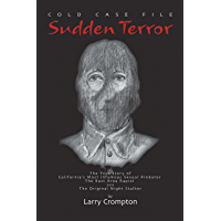 Sudden Terror The True Story of California's Most Infamous Serial Predator Golden State Killer, ONS aka EAR (English Edition)