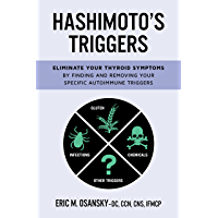 Hashimoto's Triggers: Eliminate Your Thyroid Symptoms By Finding And Removing Your Specific Autoimmune Triggers