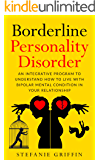 Borderline Personality Disorder: An Integrative Program to Understand how to live with Bipolar Mental Condition in your Relationship