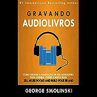 Gravando audiolivros: Como gravar a narração de seu audiolivro para Audible, iTunes e muito mais