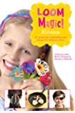 Loom Magic Xtreme!: 25 Awesome, Never-Before-Seen Designs for Rainbows of Fun (English Edition)