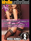 Futas' Cherry Concert (Aphrodite's Futa Magic 3): (A Futa-on-Female, Public, First Time, Menage Erotica)