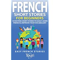 French Short Stories for Beginners: 10 Exciting Short Stories to Easily Learn French & Improve Your Vocabulary (Easy French Stories t. 1) (French Edition)