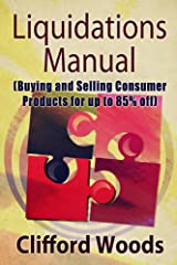 Liquidations Manual: Buying and Selling Consumer Products for up to 85% Off Kindle Edition