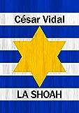 La Shoah: Historia del Holocausto