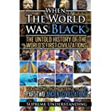 When The World Was Black: The Untold Story of the World's First Civilizations, Part 2 - Ancient Civilizations (Science of Sel