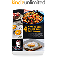 Four Ways To Lose Weight And Quit Dieting! Detailed Meal Plans, Illustrated Exercises, All Truth About Low Carb Diets And Magic of Eating Whatever You Want Look Excellent: (Freestyle 2018)