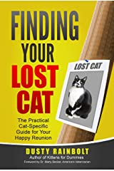 Finding Your Lost Cat: The Practical Cat-Specific Guide for your Happy Reunion (Cat Scene Investigator Feline Problem Solver Series Book 2) Kindle Edition
