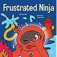 Frustrated Ninja: A Social, Emotional Children's Book About Managing Hot Emotions (Ninja Life Hacks)