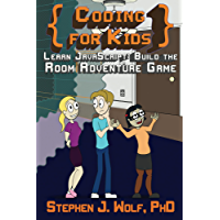 Coding for Kids: Learn JavaScript: Build the Room Adventure Game (English Edition)