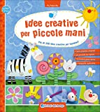 Idee creative per piccole mani. Più di 300 idee creative per bambini!
