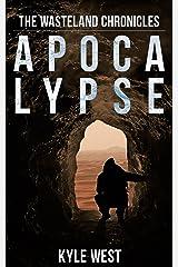 Apocalypse (The Wasteland Chronicles, Book 1) Kindle Edition