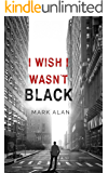 I Wish I Wasn't Black