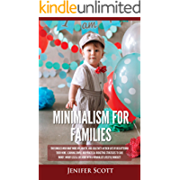 Minimalism For Families: For Families Who Want More Joy, Health, and Creativity In Their Life by Decluttering Their Home…