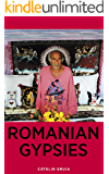 Romanian Gypsies: 9 true stories about what it's like to be a Gypsy in Romania (Romania Explained To My Friends Abroad Book 3) (English Edition)