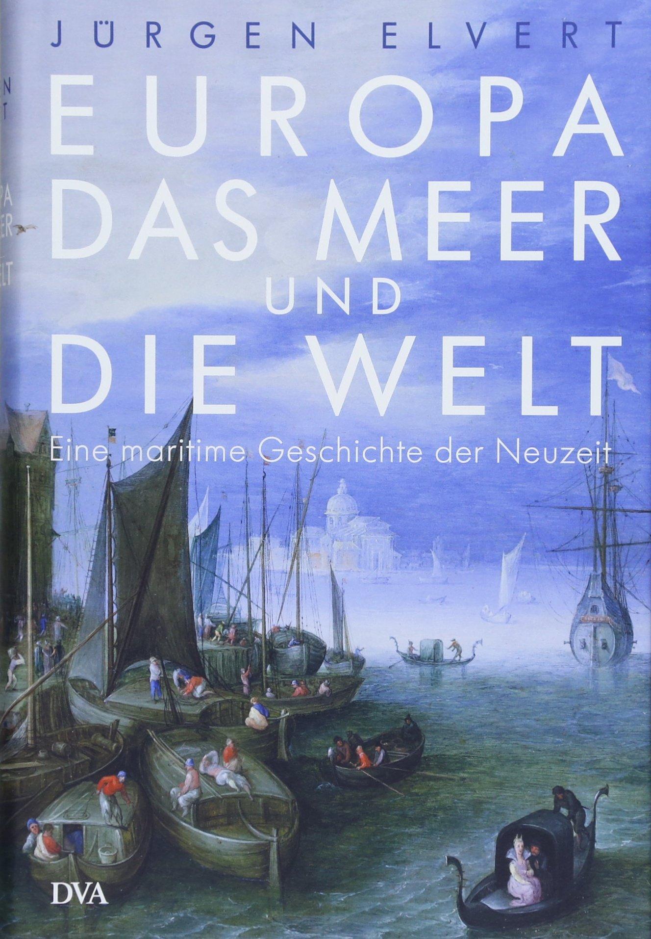 Europa, das Meer und die Welt: Eine maritime Geschichte der Neuzeit Gebundenes Buch – 21. Mai 2018 Jürgen Elvert Deutsche Verlags-Anstalt 3421046670 Wirtschaft / Allgemeines