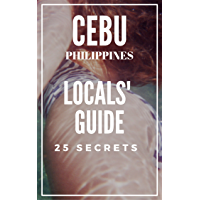 Cebu 25 Secrets - The Locals Travel Guide  For Your Trip to Cebu 2019 Philippines (English Edition)
