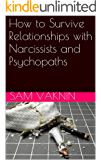 Narcissistic Abuse: From Victim to Survivor: How to Survive Relationships with Narcissists and Psychopaths