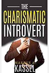 The Charismatic Introvert: the Guide for the Naturally Quiet to Inspire and Impress: (Learn How to Develop Your Personal Magnetism, Command Respect and ... Path to Self-Fulfillment Book 1) Kindle Edition