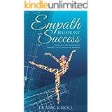 Empath: Empath's Blueprint for Success: Turn all your Empath energy into positive energy (Empath and Meditation Book 2)
