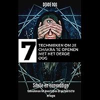derde oog : 7 Technieken om je chakra te openen met het derde oog:  Snelle en eenvoudige technieken om het bewustzijn en de spiritualiteit te verhogen: (Pijnappelklier, ontwaken, medium, spiritueel)