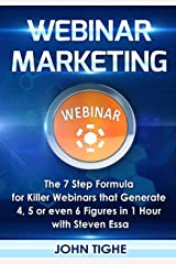 Webinar Marketing: The 7 Step Formula for Killer Webinars that Generate 4, 5 or even 6 Figures in 1 Hour Kindle Edition