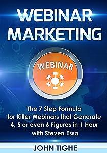 Webinar Marketing: The 7 Step Formula for Killer Webinars that Generate 4, 5 or even 6 Figures in 1 Hour