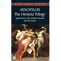 The Oresteia Trilogy: Agamemnon, The Libation-Bearers and The Furies (Dover Thrift Editions)