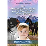 The Marked Orphan Bride and a Baby for the Brave Sheriff (Love Against the Odds Book 1)