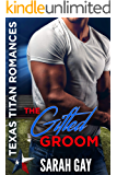 The Gifted Groom: Texas Titan Romances (Moore Family Romance Book 1)