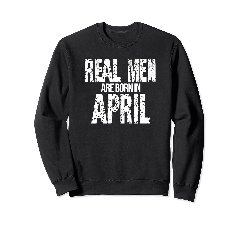 Real Men Are Born In April Birthday Funny Sweatshirt-anz