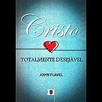 Cristo, Totalmente Desejável, por John Flavel