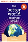 The Better World Shopping Guide #6: Every Dollar Makes a Difference (Better World Shopping Guide: Every Dollar Can Make a Difference)