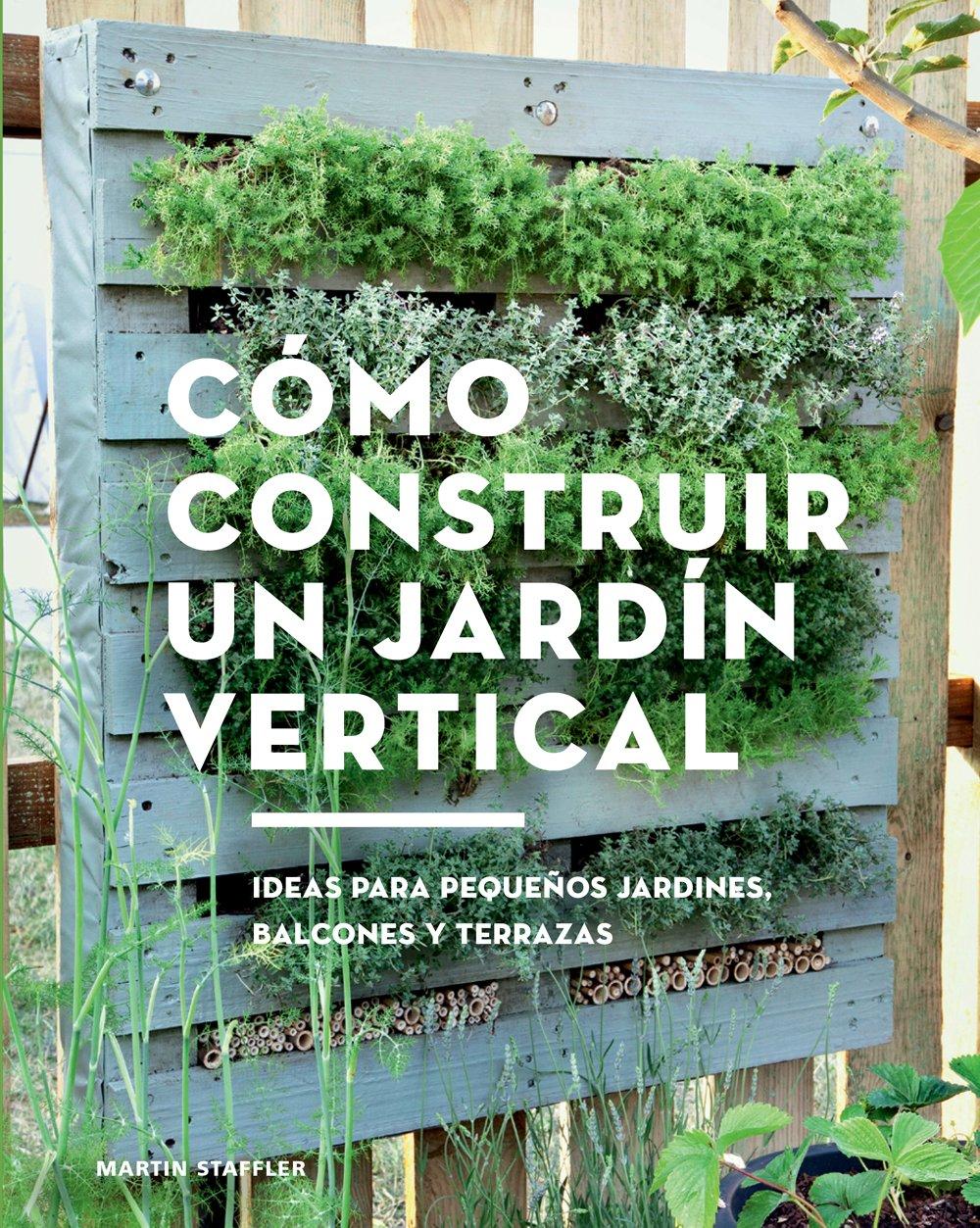 Cómo construir un jardín vertical. Ideas para pequeños jardines, balcones y terrazas GGDiy: Amazon.es: Staffler, Martin, Martín Lorenzo, Teresa: Libros