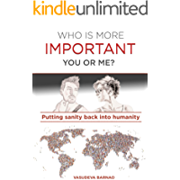 WHO IS MORE IMPORTANT YOU OR ME: Putting sanity back into humanity