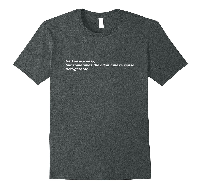 Haikus are easy, refrigerator joke - Funny Shirt White Text-FL