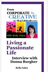 From Corporate to Creative: Living a Passionate Life - Interview with Donna Burgher (From Corporate to Creative with Kelly Galea Book 2) Kindle Edition