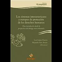 Los sistemas interamericano y  europeo de protección de los derechos  humanos: Una introducción desde la perspectiva del diálogo entre tribunales (Palestra Extramuros nº 10)