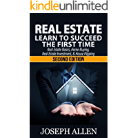 Real Estate: Learn to Succeed the First Time: Real Estate Basics, Home Buying, Real Estate Investment & House Flipping…