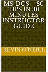 MS-DOS – 30 Tips in 30 Minutes Instructor Guide Kindle Edition