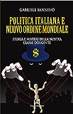 Politica italiana e Nuovo Ordine Mondiale: Storia e misteri della nostra classe dirigente