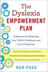 The Dyslexia Empowerment Plan: A Blueprint for Renewing Your Child's Confidence and Love of Learning Kindle Edition