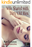 Wife Shared with Dirty Old Men (First Cuckolding Book 7)