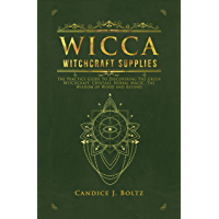 Wicca Witchcraft Supplies: The Practice Guide To Discovering The Green Witchcraft, Crystals, Herbal Magic, The Wisdom of Wood and Beyond (English Edition)
