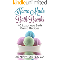 Luxurious Bath Bombs - 40 Bath Bomb Recipes To Make At Home: Simple DIY Recipes Anyone Can Make For Relaxation or Profit…