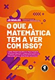 O Que a Matemática Tem a Ver com Isso?: Como Professores e Pais Podem Transformar a Aprendizagem da Matemática e Inspirar Sucesso